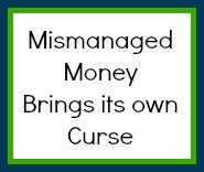 Mismanaged money is a curse