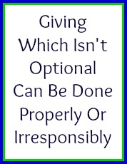 Giving which isn't optional can be done properly or irresponsibly