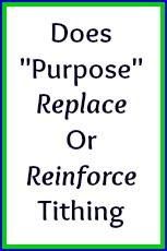 "Does ""purpose"" replace or reinforce tithing?"