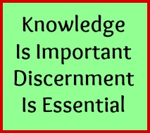 Knowledge is important. Discernment is essential.