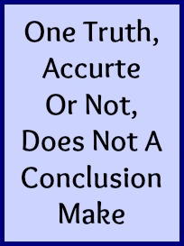 One truth, accurate or not, does not a conclusion make.