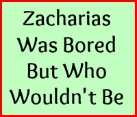 Zacharias was bored but who wouldn't be.