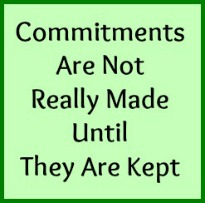 Commitments aren't really made until they are kept.