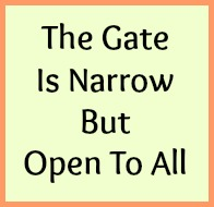 The gate is narrow but open to all.
