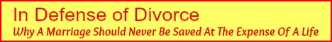 Book Title: In Defense of Divorce: Why A Marriage Should Never Be Saved At The Expense of a Life.