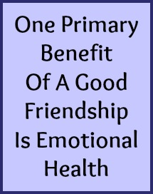 One primary benefit of friedship is emotional health.
